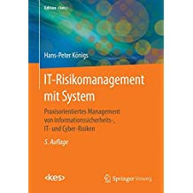 IT-Risikomanagement mit System: Praxisorientiertes Management von Informationssicherheits-, IT- und Cyber-Risiken (Edition <kes>)