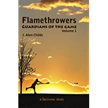 Flamethrowers - Guardians of the game Volume 1: A Lacrosse Story (English Edition)