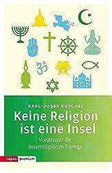 Keine Religion ist eine Insel: Vordenker des interreligiösen Dialogs