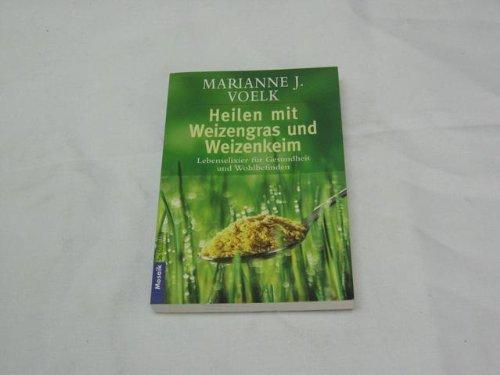 Heilen mit Weizengras und Weizenkeim : Lebenselixier für Gesundheit und Wohlbefinden.