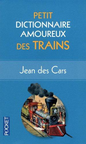 Petit dictionnaire amoureux des Trains par Jean des Cars