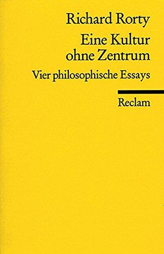 Eine Kultur ohne Zentrum: Vier philosophische Essays (Reclams Universal-Bibliothek)