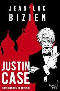 Justin Case : Bons baisers de Moscou par Jean-Luc Bizien