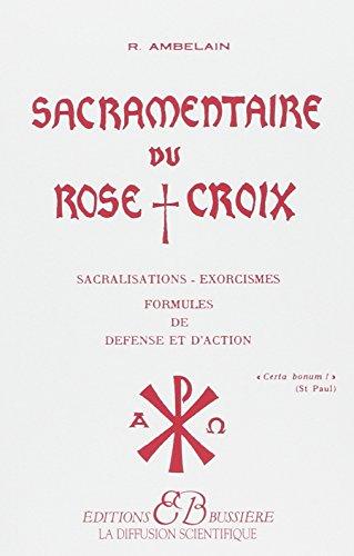 SACRAMENTAIRE DU ROSE CROIX. Sacralisations, exorcismes, formules de défense et d'action par Robert Ambelain