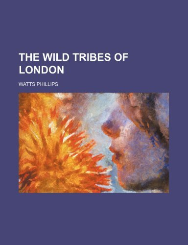 The Wild Tribes of London by Watts Phillips (2012-01-15)