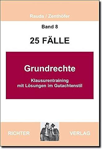 25 Fälle - Band 8 - Grundrechte: Klausurentraining mit Lösungen im Gutachtenstil