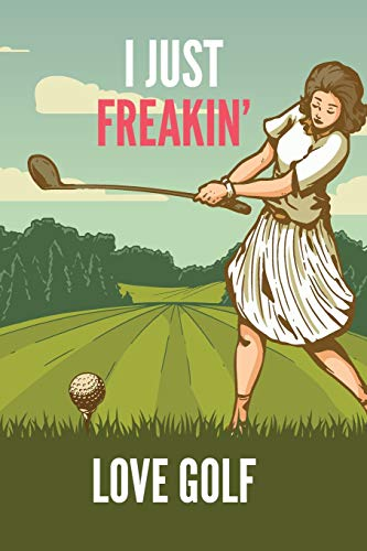 I Just Freakin' Love Golf: Vintage Girl's Golf Gift Lined Notebook Journal 110 Pages (Hund Golf Shirt Haustiere)