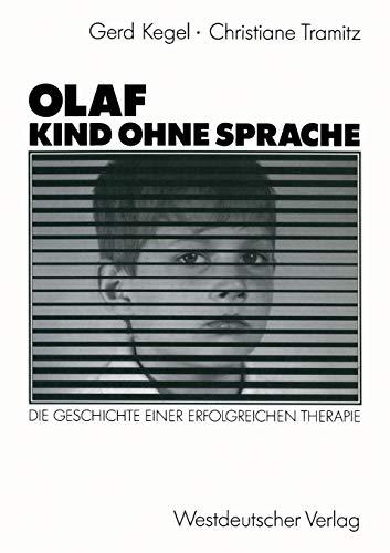 Olaf - Kind Ohne Sprache: Die Geschichte Einer Erfolgreichen Therapie (German Edition)