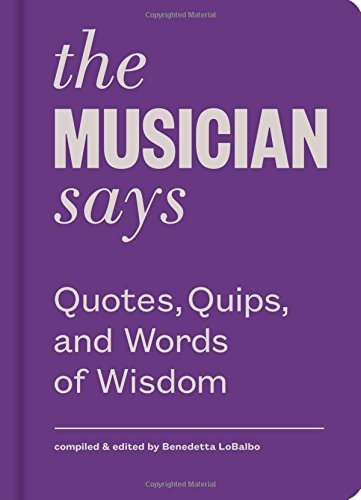 The Musician Says (Words of Wisdom (Princeton)) par From Princeton Architectural Press