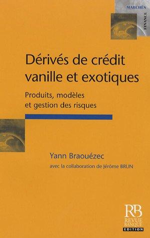 Dérivés de crédit vanille et exotiques: produits, modèles et gestion des risques par Yann BRAOUEZEC