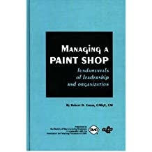 [(Managing a Paint Shop: Fundamentals of Leadership and Organization)] [Author: R. Grear] published on (August, 1994)