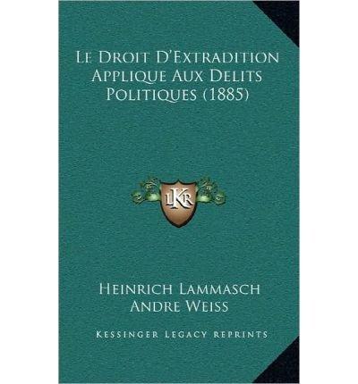 Le Droit D'Extradition Applique Aux Delits Politiques (1885) (Hardback)(French) - Common