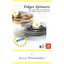 Fidget Spinners Explained: The Surprising Story Behind the Biggest Hype of the Year (The Fidget Spinner Series Book 1) (English Edition)