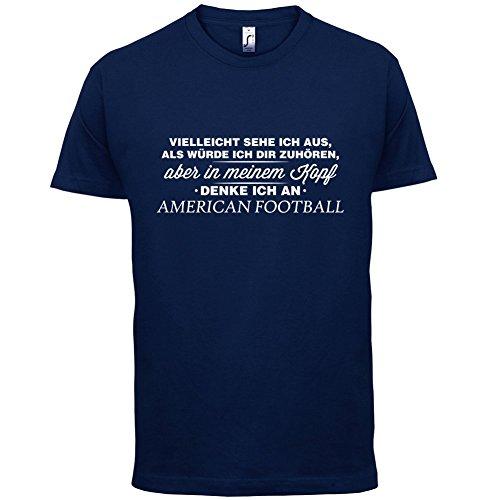 Vielleicht sehe ich aus als würde ich dir zuhören aber in meinem Kopf denke ich an American Football - Herren T-Shirt - 13 Farben Navy
