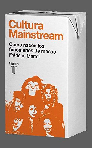 Cultura Mainstream. Cómo nacen los fenómenos de masas (Pensamiento) por Frédéric Martel