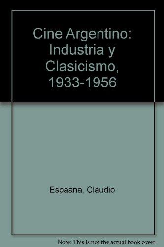 Cine argentino: Industria y clasicismo, 1933-1956 por Claudio Espaana