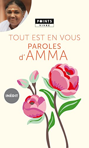 Tout est en vous. Paroles d'Amma: Paroles d'Amma (POINTS VIVRE t. 4182) par Amritanandamayi