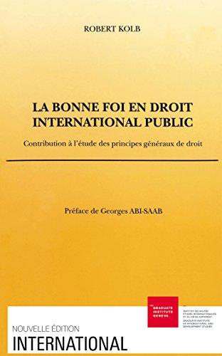 La bonne foi en droit international public: Contribution à l'étude des principes généraux de droit