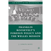 Franklin Roosevelts Foreign Policy and the Welles Mission (The World of the Roosevelts)