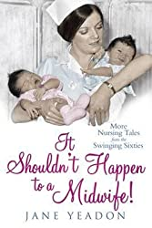 [(It Shouldn't Happen to a Midwife!: More Nursing Tales from the Swinging Sixties)] [Author: Jane Yeadon] published on (June, 2013)