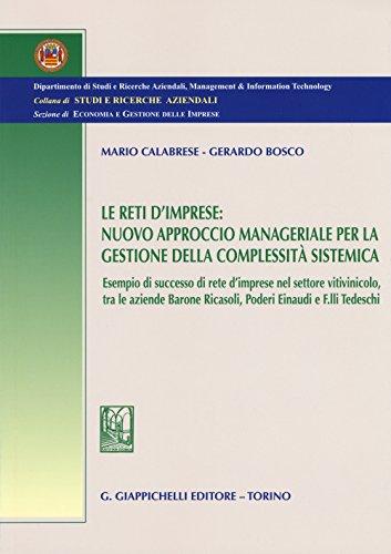 Le reti d'imprese. Nuovo approccio manageriale per la gestione della complessit sistemica. Esempio di successo di rete d'imprese nel settore vitivinicolo...