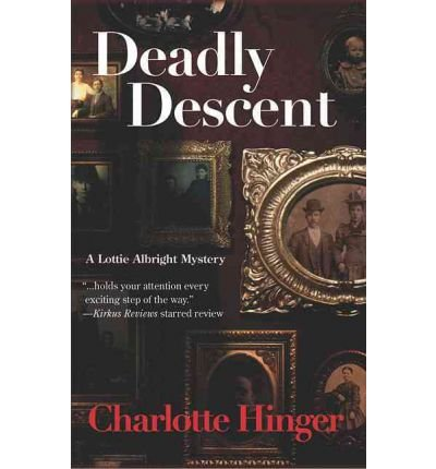 Deadly Descent: A Lottie Albright Mystery (Lottie Albright (Paperback)) - IPS [ DEADLY DESCENT: A LOTTIE ALBRIGHT MYSTERY (LOTTIE ALBRIGHT (PAPERBACK)) - IPS ] by Hinger, Charlotte (Author ) on Mar-01-2011 Paperback