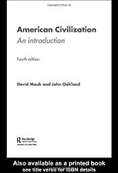 American Civilization: An Introduction 4th (fourth) Edition by Mauk, David C, Oakland, John published by Routledge (2005)