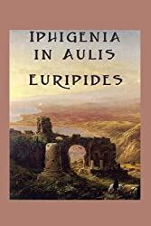 Iphigenia in Aulis by Euripides (2013-04-12)