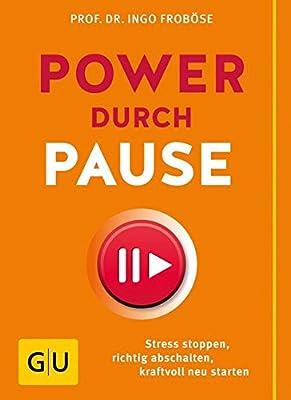 Power durch Pause: Stress stoppen, richtig abschalten, kraftvoll neu starten (GU Einzeltitel Gesundheit/Fitness/Alternativheilkunde)