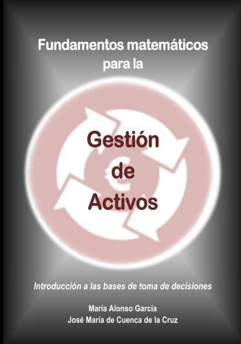 Fundamentos matematicos para la Gestion de Activos: Introduccion a las bases de toma de decisiones