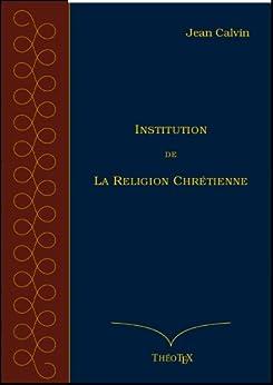 Institution de la Religion Chrétienne par [Calvin, Jean]