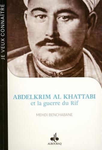 Abdelkrim Al Khattabi (1882-1963) et la Guerre du Rif par Mehdi BENCHABANE