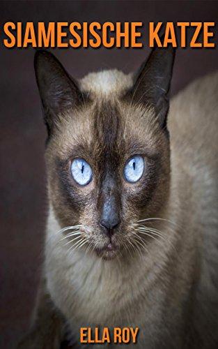 Siamesische Katze: Wunderschöne Bilder & Wissenswertes Kinderbuch über den Siamesische Katze - Siamesische Katzen