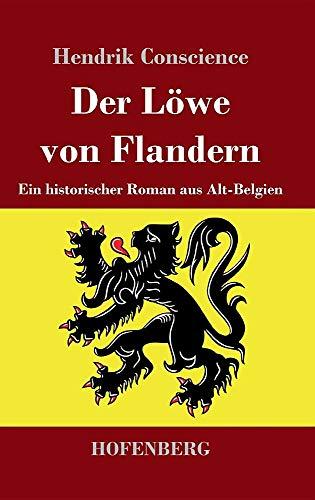 Der Löwe von Flandern: Ein historischer Roman aus Alt-Belgien