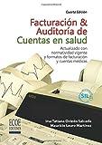 Facturación y auditoría de cuentas en salud: Actualizado con normatividad vigente y formatos de facturación y cuentas médicas