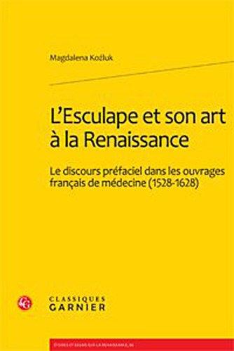 L'esculape et son art à la Renaissance : Le discours préfaciel dans les ouvrages français de médecine