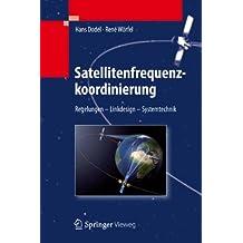 Satellitenfrequenzkoordinierung: Regelungen - Linkdesign - Systemtechnik