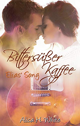 Bittersüßer Kaffee: Elias\' Song (YOLO - You Only Live Once 1)