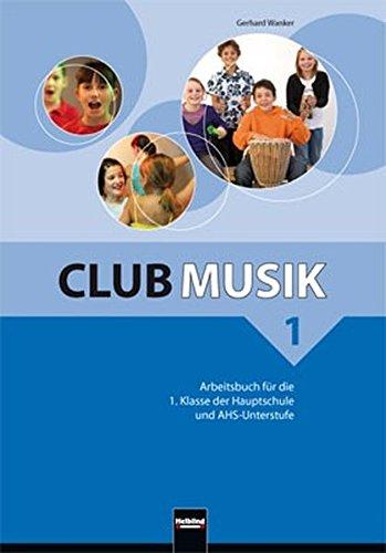 Club Musik 1 NEU Arbeitsbuch - Ausg. Österreich: für die 1. Klasse der Hauptschule und AHS-Unterstufe. Sbnr 2058