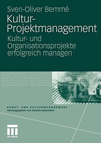 Kultur-Projektmanagement: Kultur- und Organisationsprojekte Erfolgreich Managen (Kunst- und Kulturmanagement) (German Edition)