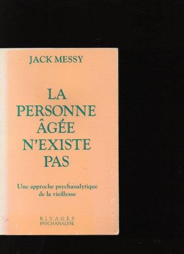 La personne agee n'existe pas : une approche psychanalytique de la vieillesse