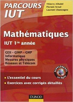 Mathématiques IUT 1re année - L'essentiel du cours, exercices avec corrigés détaillés de Thierry Alhalel,Laurent Chancogne,Florent Arnal ( 6 juillet 2011 ) par Laurent Chancogne,Florent Arnal Thierry Alhalel