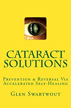 Cataract Solutions: Prevention & Reversal Via Accelerated Self-healing (natural Eye & Vision Care Book 4) por Glen Swartwout