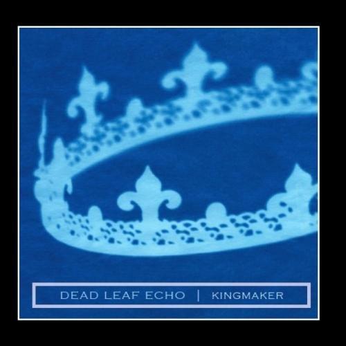 Kingmaker - Single by Dead Leaf Echo (2012-02-08) (Leaf Dead For 2)