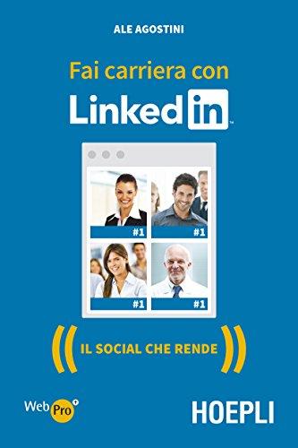 Fai carriera con LinkedIn. Il social professionale per relazioni e business