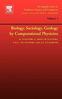 Biology, Sociology, Geology by Computational Physicists (Monograph Series on Nonlinear Science and Complexity) by [Stauffer, Dietrich, Moss de Oliveira, Suzana Maria, de Oliveira, Paulo Murilo Castro, de Sá Martins, Jorge Simoes]
