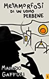 Metamorfosi di un uomo perbene: Un altro caso del Commissario Benedetti