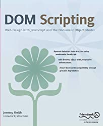 DOM Scripting: Web Design with JavaScript and the Document Object Model by Jeremy Keith (2005-09-19)