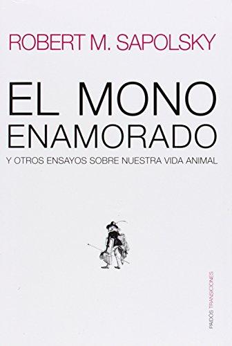El mono enamorado y otros: y otros ensayos sobre nuestra vida animal (Transiciones) por Robert M. Sapolsky