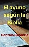 El ayuno según la Biblia: El ayuno es un arma poderosa de Dios para sus hijos